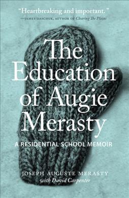 The Education of Augie Merasty : A Residential School Memoir