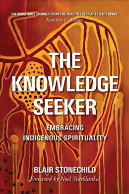 The Knowledge Seeker : Embracing Indigenous Spirituality