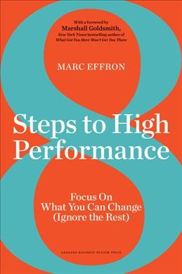 8 steps to high performance : focus on what you can change (ignore the rest)