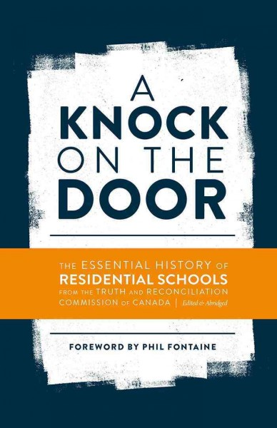 A Knock on the Door : The Essential History of Residential Schools from the Truth and Reconciliation Commission of Canada, Edited and Abridged