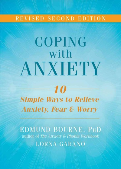 Coping with Anxiety : Ten Simple Ways to Relieve Anxiety, Fear, and Worry