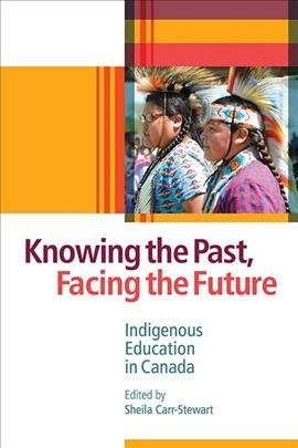 Knowing the past, facing the future : Indigenous education in Canada