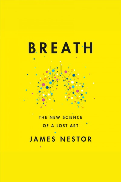 Breath [electronic resource] : The new science of a lost art.
